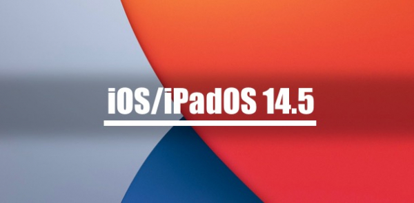 Apple выпустила iOS 14.5 и iPadOS 14.5 для iPhone, iPod touch и iPad